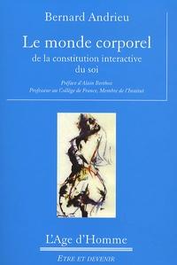 Bernard Andrieu - Le monde corporel - De la constitution interactive du soi.