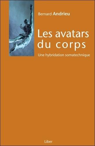 Bernard Andrieu - Les avatars du corps - Une hybridation somatechnique.