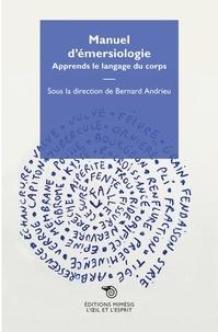 Bernard Andrieu - Manuel d'émersiologie - Apprends le langage du corps.