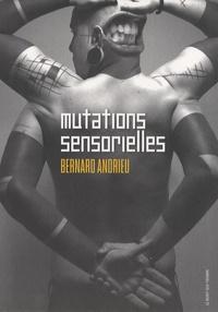 Bernard Andrieu - Mutations sensorielles.