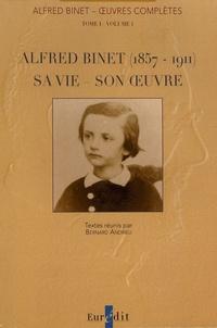 Bernard Andrieu et Yvan Lourdais - Oeuvres complètes - Tome 1 Volume 1, Alfred Binet (1857-1911) sa vie, son oeuvre.