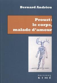 Bernard Andrieu - Proust : le corps, malade d'amour.