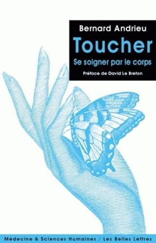 Bernard Andrieu - Toucher - Se soigner par le corps.
