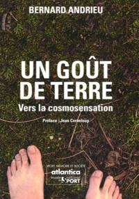 Bernard Andrieu - Un goût de terre - Vers la cosmosensation.