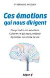 Bernard Anselem - Ces émotions qui nous dirigent - Comprendre nos émotions, cultiver ce qui nous renforce, optimiser nos choix de vie.
