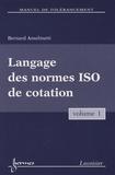 Bernard Anselmetti - Manuel de tolérancement - Volume 1, Langage des normes ISO de cotation.