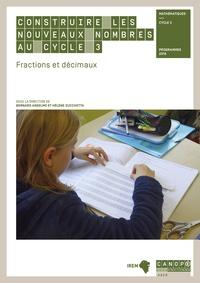 Bernard Anselmo et Hélène Zucchetta - Construire les nouveaux nombres au cycle 3 - Fractions et décimaux.