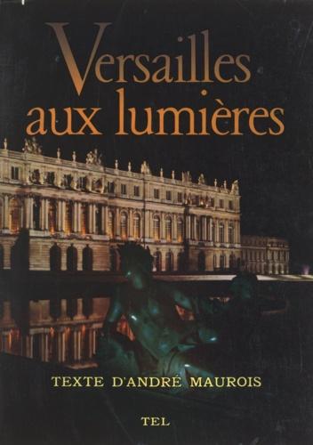 Bernard Anthonioz et André Maurois - Versailles aux lumières.