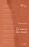 Bernard Anton - La nacre des mots.