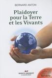 Bernard Anton - Plaidoyer pour la Terre et les Vivants - Essai sur l'éveil environnemental.