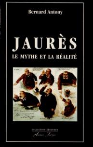 Bernard Antony - Jaurès - Le mythe et la réalité.