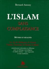 Bernard Antony - L'islam sans complaisance - Mythes et réalités.