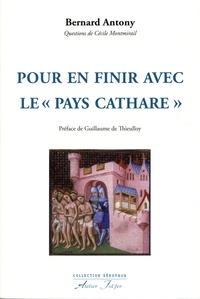 """Bernard Antony - Pour en finir avec le """"Pays Cathare"""" - La catharisme, la croisade, l'inquisition."""