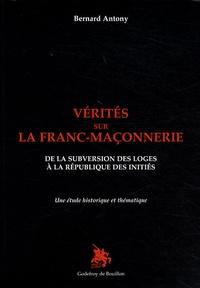 Bernard Antony - Vérités sur la franc-maçonnerie - De la subversion des loges à la République des initiés.
