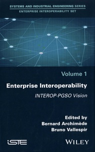 Bernard Archimède et Bruno Vallespir - Enterprise Interoperability Set - Volume 1, Enterprise Interoperability. INTEROP-PGSO Vision.