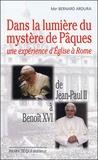 Bernard Ardura - Dans la lumière du mystère de Pâques : Une expérience d'Eglise à Rome - De Jean-Paul II à Benoît XVI.