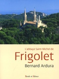 Bernard Ardura - L'abbaye Saint-Michel de Frigolet - 1858-2008.