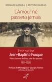 Bernard Ardura et Antoine d' Arras - L'amour ne passera jamais - Le bienheureux Jean-Baptiste Fouque 1851-1926.
