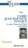 Bernard Ardura - Prier 15 jours avec Jean-Baptiste Fouque - Le saint Vincent de Paul marseillais.