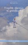 Bernard Ars - Fragilité, dis-nous ta grandeur ! - Un maillon clé au sein d'une anthropologie postmoderne.