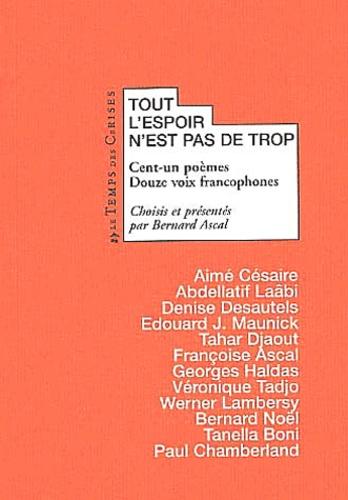 Bernard Ascal et  Collectif - Tout l'espoir n'est pas de trop. - Cent-un poèmes, douze voix francophones.