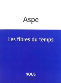 Bernard Aspe - Les fibres du temps.