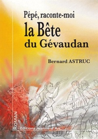 Bernard Astruc - Pépé, raconte-moi la bête du Gévaudan.
