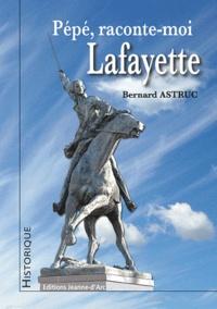 Bernard Astruc - Pépé, raconte-moi Lafayette.