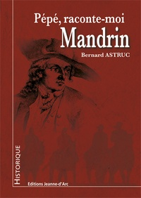 Bernard Astruc - Pépé, raconte-moi Mandrin.