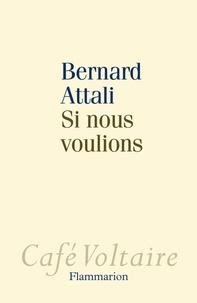 Bernard Attali - Si nous voulions.