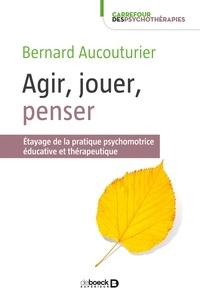 Agir, jouer, penser - Etayage de la pratique psychomotrice éducative et thérapeutique.pdf