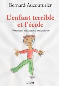 Bernard Aucouturier - Enfant terrible et l'école (L') - Propositions éducatives et pédagogiques.