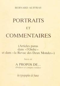 """Bernard Auffray - Portraits et commentaires - Articles parus dans """"L'ordre"""" et dans """"La revue des deux mondes"""". Suivi de À propos de... (préfaces et comptes rendus)."""