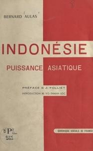 Bernard Aulas et Joseph Folliet - Indonésie, puissance asiatique - Avec un hors-texte et une carte.