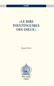 Bernard Baas - Le rire inextinguible des dieux.