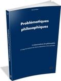 Bernard Baas - Problématiques philosophiques - 15 dissertations de philosophie à l'usage des étudiants des classes préparatoires et des universités.