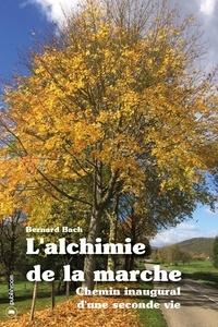 Bernard Bach - L'alchimie de la marche - Chemin inaugural d'une seconde vie.