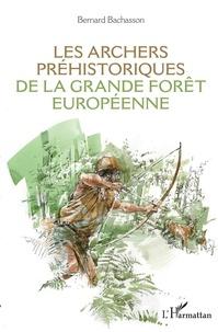 Bernard Bachasson - Les archers préhistoriques de la grande forêt européenne.