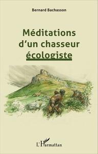 Bernard Bachasson - Méditations d'un chasseur écologiste.