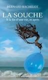 Bernard Bachelot - La souche - A la fin d'une vie, et après.