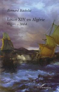 Bernard Bachelot - Louis XIV en Algérie - Gigeri - 1664.