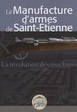 Bernard Bacher - La manufacture d'armes de Saint-Etienne - La révolution des machines (1850-1870).