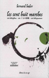 Bernard Bador - Les 108 marches - 108 haïkuphènes, 108 haïkupunctures.