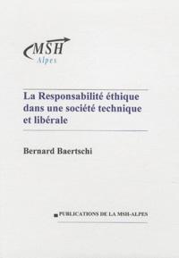 Bernard Baertschi - La responsabilité éthique dans une société technique et libérale.