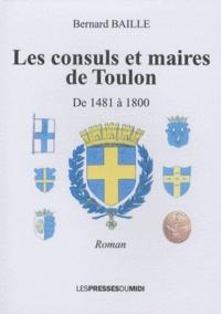 Bernard Baille - Les consuls et les maires de Toulon - De 1481 à 1800.