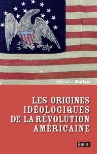 Bernard Bailyn - Les origines idéologiques de la révolution américaine.