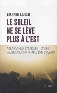 Le soleil ne se lève plus à lest - Mémoires dOrient dun ambassadeur peu diplomate.pdf