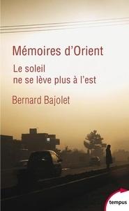Bernard Bajolet - Mémoires d'Orient - Le soleil ne se lève plus à l'est.