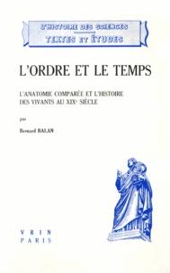 Bernard Balan - L'ordre et le temps - L'anatomie comparée et l'histoire des vivants au XIXe siècle.