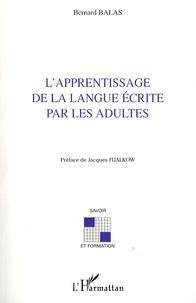 L'apprentissage de la langue écrite par les adultes - Bernard Balas |